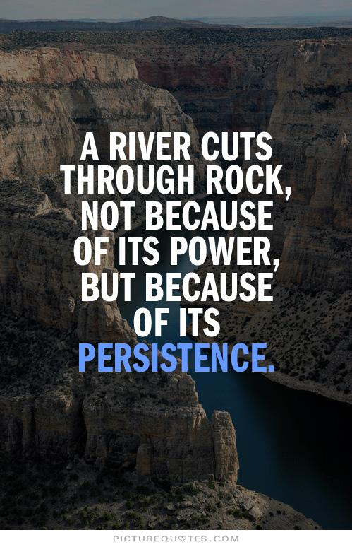 a-river-cuts-through-rock-not-because-of-its-power-but-because-of-its-persistence-quote-1